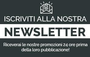 Iscriviti alla nostra newsletter, riceverai le nostre promozioni 24 ore prima della loro pubblicazione!